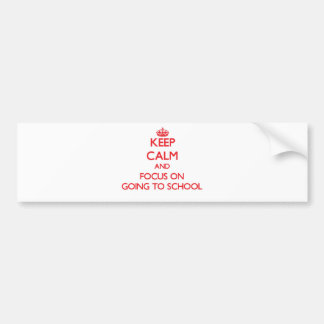Keep Calm and focus on Going To School Car Bumper Sticker