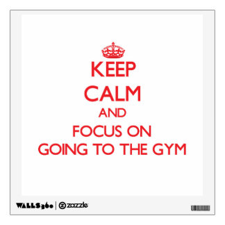 Keep Calm and focus on Going To The Gym Wall Graphics