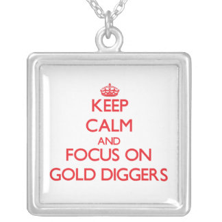 Keep Calm and focus on Gold Diggers Custom Necklace