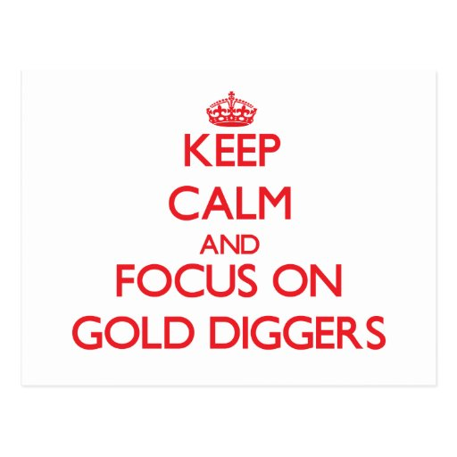Keep Calm and focus on Gold Diggers Post Cards