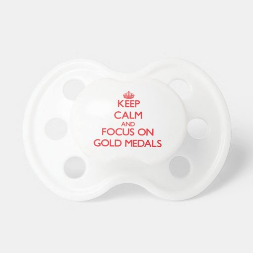Keep Calm and focus on Gold Medals Pacifiers