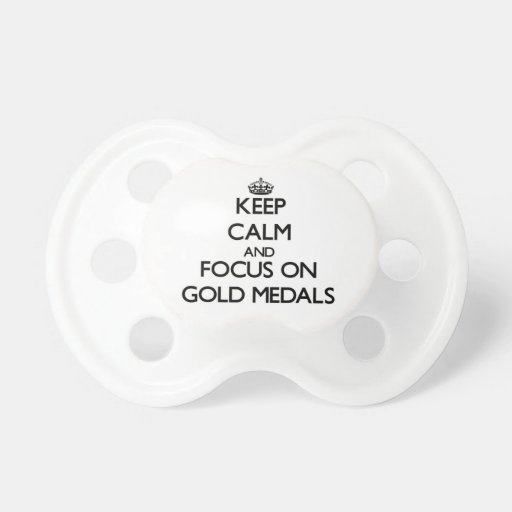 Keep Calm and focus on Gold Medals Pacifier