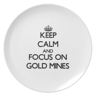 Keep Calm and focus on Gold Mines Dinner Plates
