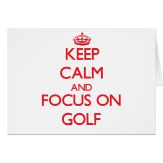 Keep Calm and focus on Golf Greeting Card