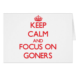 Keep Calm and focus on Goners Greeting Card