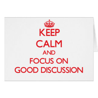 Keep Calm and focus on Good Discussion Greeting Card