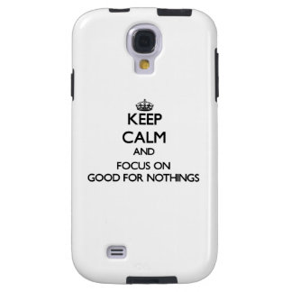 Keep Calm and focus on Good For Nothings Galaxy S4 Case