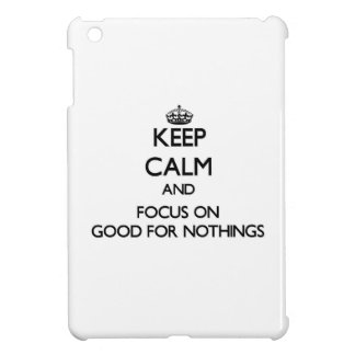 Keep Calm and focus on Good For Nothings iPad Mini Case