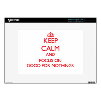 Keep Calm and focus on Good For Nothings Large Netbook Decals