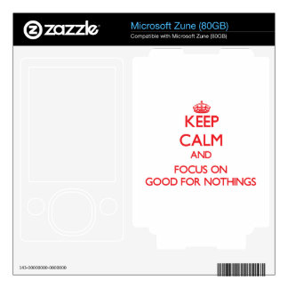 Keep Calm and focus on Good For Nothings Skins For The Zune