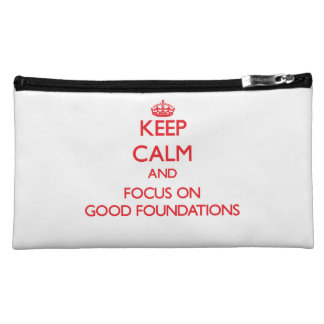 Keep Calm and focus on Good Foundations Makeup Bags