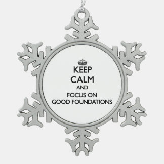 Keep Calm and focus on Good Foundations Snowflake Pewter Christmas Ornament