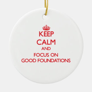 Keep Calm and focus on Good Foundations Double-Sided Ceramic Round Christmas Ornament