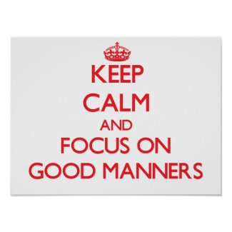 Keep Calm and focus on Good Manners Poster