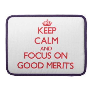 Keep Calm and focus on Good Merits MacBook Pro Sleeves
