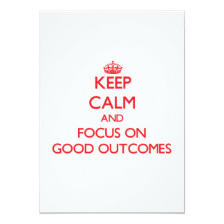 Keep Calm and focus on Good Outcomes Personalized Invites