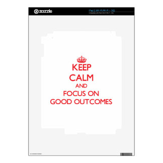 Keep Calm and focus on Good Outcomes Skins For iPad 2