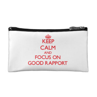 Keep Calm and focus on Good Rapport Makeup Bags