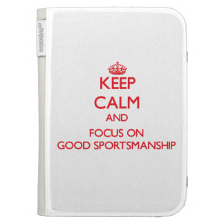 Keep Calm and focus on Good Sportsmanship Kindle Keyboard Case