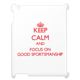 Keep Calm and focus on Good Sportsmanship iPad Cover