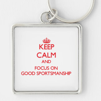 Keep Calm and focus on Good Sportsmanship Key Chains
