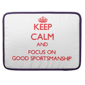 Keep Calm and focus on Good Sportsmanship MacBook Pro Sleeves