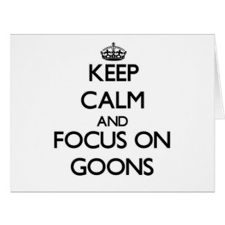 Keep Calm and focus on Goons Card