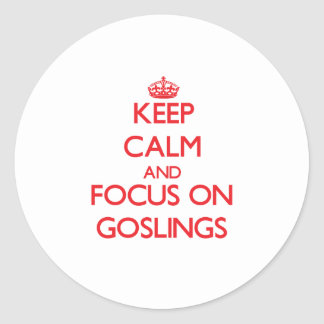 Keep Calm and focus on Goslings Round Sticker