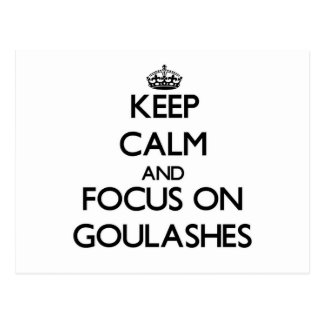 Keep Calm and focus on Goulashes Post Cards