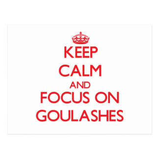 Keep Calm and focus on Goulashes Post Card