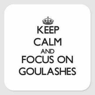 Keep Calm and focus on Goulashes Square Sticker