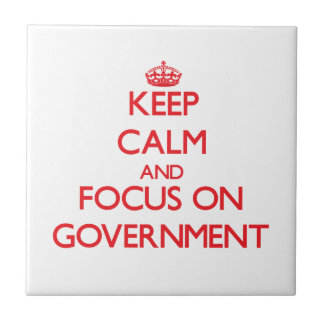 Keep Calm and focus on Government Ceramic Tiles