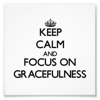 Keep Calm and focus on Gracefulness Photographic Print
