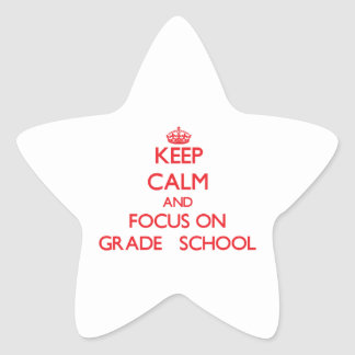 Keep Calm and focus on Grade   School Star Stickers