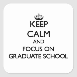 Keep Calm and focus on Graduate School Square Sticker