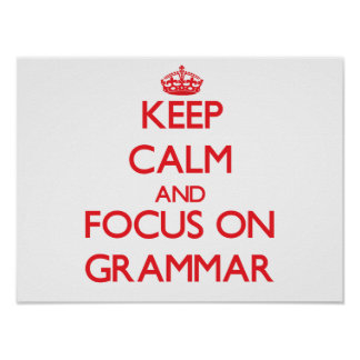 Keep Calm and focus on Grammar Posters