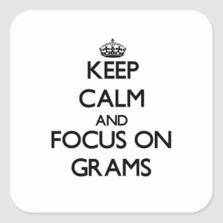 Keep Calm and focus on Grams Square Sticker