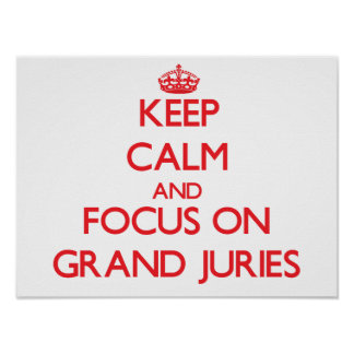 Keep Calm and focus on Grand Juries Print