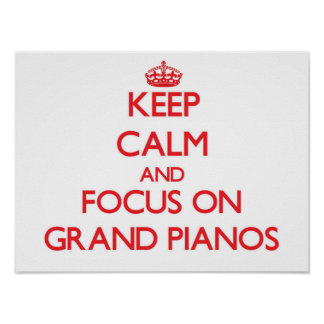 Keep Calm and focus on Grand Pianos Poster