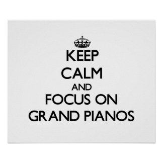 Keep Calm and focus on Grand Pianos Print