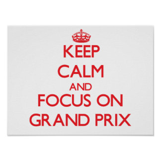 Keep Calm and focus on Grand Prix Poster