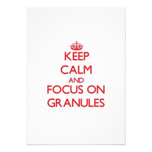 Keep Calm and focus on Granules Custom Invite