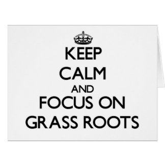 Keep Calm and focus on Grass Roots Cards