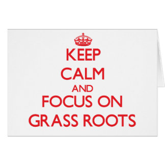 Keep Calm and focus on Grass Roots Greeting Cards