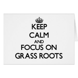 Keep Calm and focus on Grass Roots Card