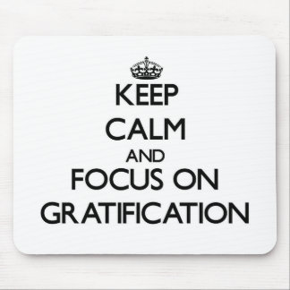 Keep Calm and focus on Gratification Mousepad