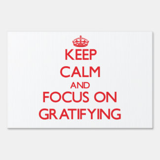 Keep Calm and focus on Gratifying Lawn Sign