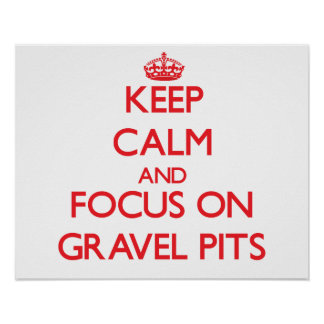Keep Calm and focus on Gravel Pits Posters