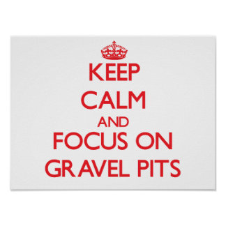 Keep Calm and focus on Gravel Pits Poster