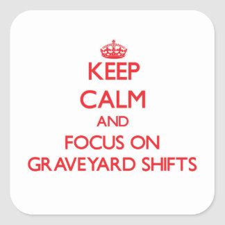 Keep Calm and focus on Graveyard Shifts Square Sticker